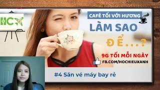 Café tối với Hương: #4 LÀM SAO ĐỂ SĂN VÉ MÁY BAY GIÁ RẺ?
