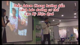 Thấy Adam Chang Giảng Về Bảo Dưỡng Cơ Thể đúng Cách