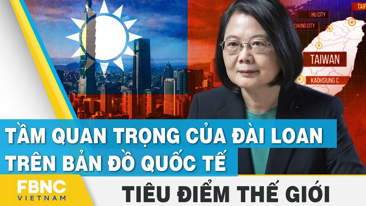 Tiêu điểm thế giới | Tầm quan trọng của Đài Loan trên bản đồ quốc tế | FBNC thumbnail