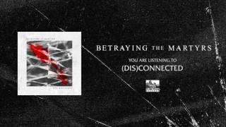 BETRAYING THE MARTYRS - (Dis)Connected