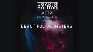 Joakim Molitor, Metr & Eric Lumiere   Beautiful Monsters (Official Audio)