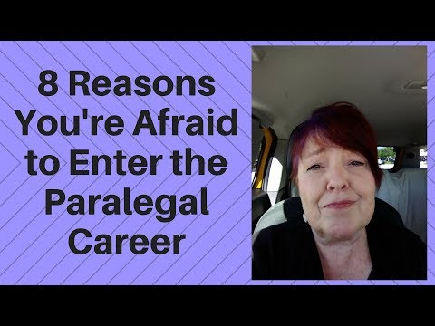 8 Reasons You're Afraid to Enter the Paralegal Career
