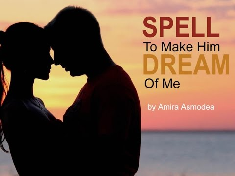 How to Use a Spell to Make Him Dream of You