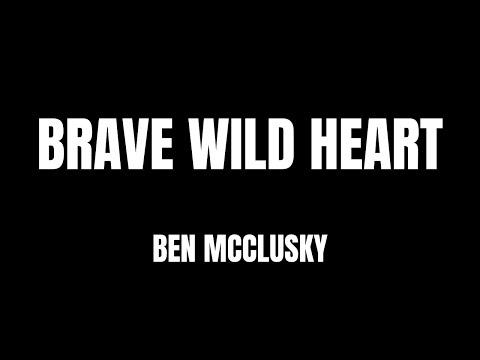 "Lyrics - ""Brave Wild Heart"" by Ben McClusky"