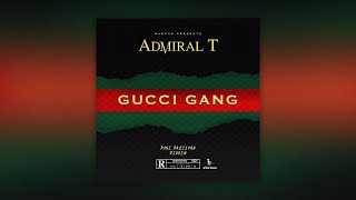 Admiral T   Gucci Gang [ Prod By Marcus ]