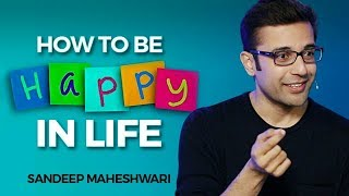 How to be Happy in Life? By Sandeep Maheshwari I Hindi