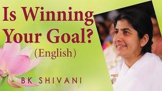 Is Winning Your Goal?: Ep 15a: BK Shivani (English)