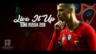 Cristiano Ronaldo | Live It Up - Nicky Jam Ft Will Smith & Era Strefi | Oficial Song Russia 2018