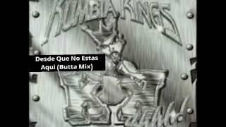 Kumbia Kings - Desde Que No Estas Aqui (Butta Mix)