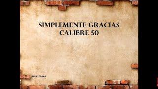 Simplemente Gracias    Calibre 50 (Letra)