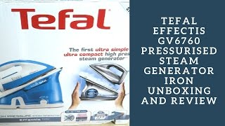 Tefal Effectis GV6760 Pressurised Steam Generator Iron Unboxing and Review