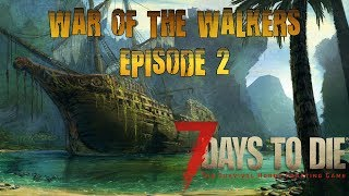 ☠️ 7 DAYS TO DIE ☠️ WAR OF THE WALKERS PLAYTHROUGH PART 2