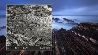 Goodbye, Titan — Daedalus [Full Album]