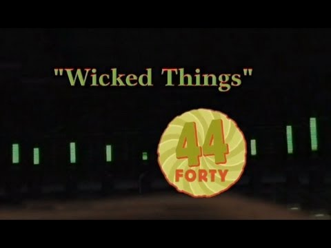 Wicked Things by 44Forty