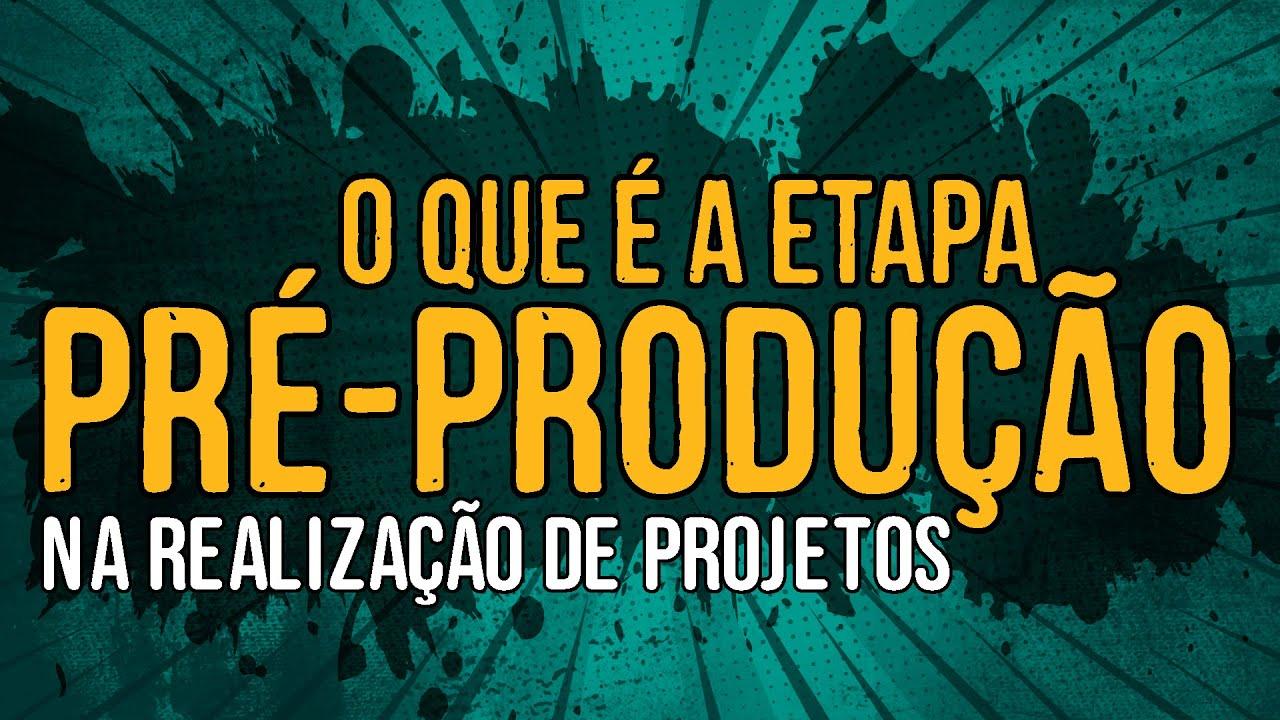 O Que é a Etapa Pré-Produção na Realização de Projetos
