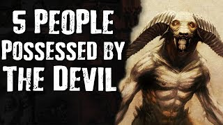5 People POSSESSED by The Devil