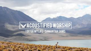 I Offer My Life - Don Moen (Samantha Sams acoustic cover)