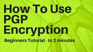 How To Use PGPGPG Encryption   In 2 Minutes   PGP GPG Tutorial For Beginners
