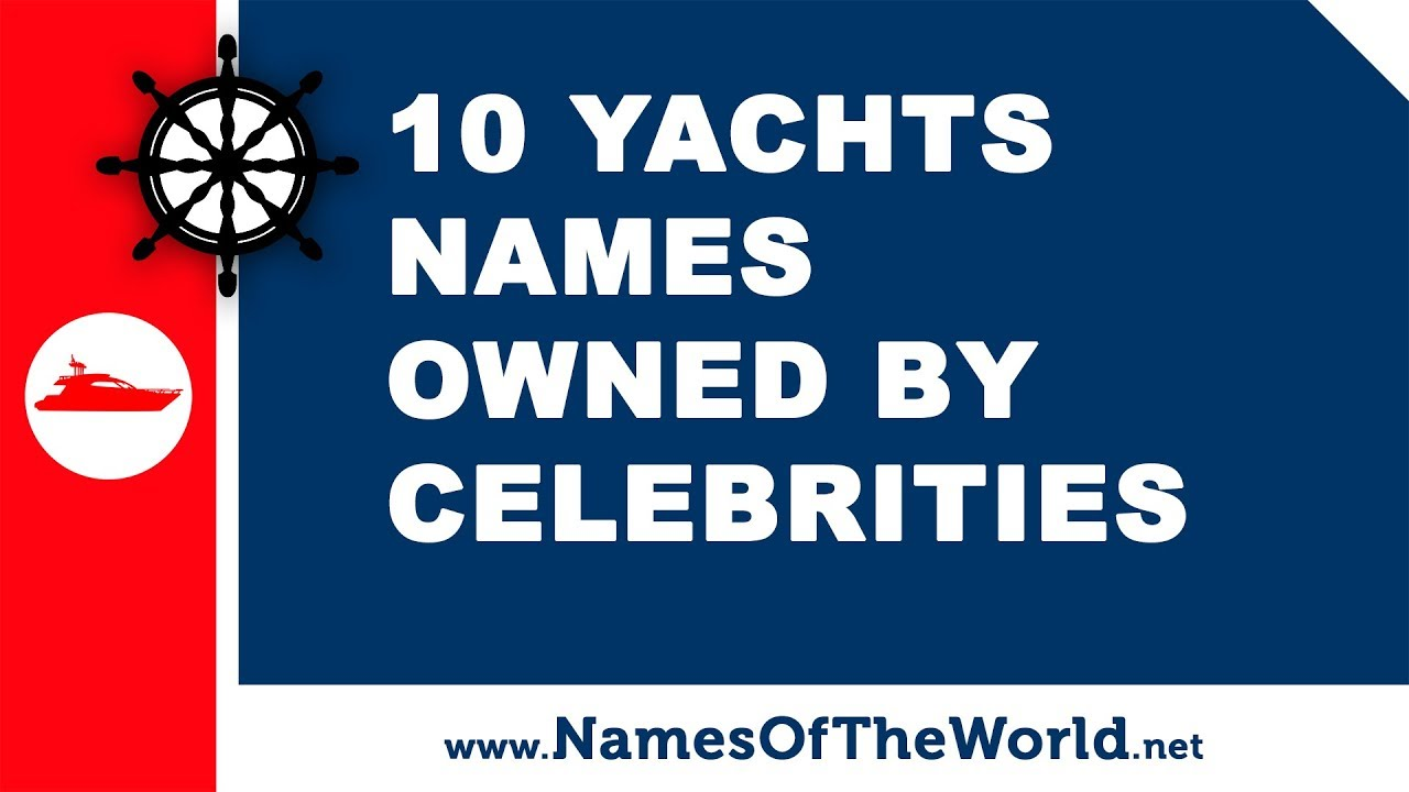 10 yachts names owned by celebrities - the best names for your boat - www.namesoftheworld.net