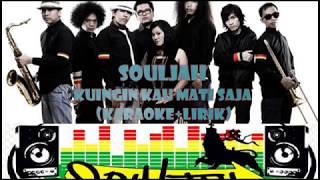 Souljah - Kuingin Kau Mati Saja (Karaoke+Lirik)
