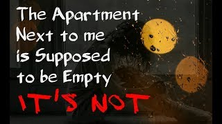 """""""The Apartment Next to me is Supposed to be Empty... It's Not"""""""