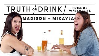 Friends with Benefits Play Truth or Drink (Madison & Mikayla) | Truth or Drink | Cut