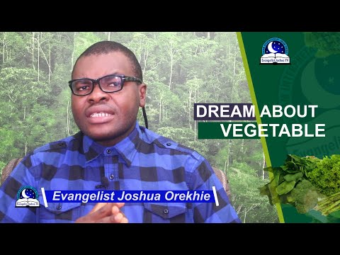 BIBLICAL MEANING OF VEGETABLES IN DREAM - Evangelist Joshua Dream Dictionary