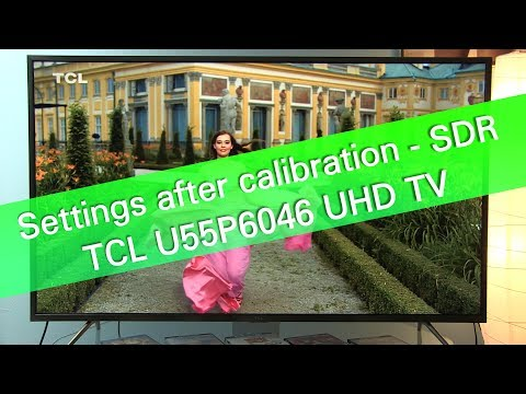 TCL U55P6046 UHD HDR TV - settings after SDR calibration