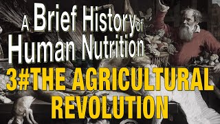 A brief history of human nutrition part3 - The Agricultural Revolution!