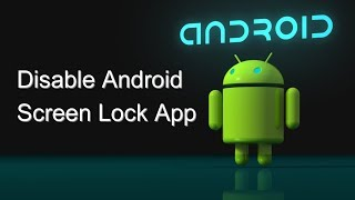Easily Disable Android Screen Lock Apps