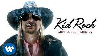 Kid Rock - Ain't Enough Whiskey [Official Audio]