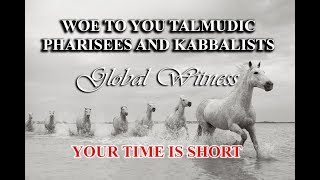 WOE TO YOU TALMUDIC PHARISEES AND KABBALISTS - YOUR TIME IS SHORT