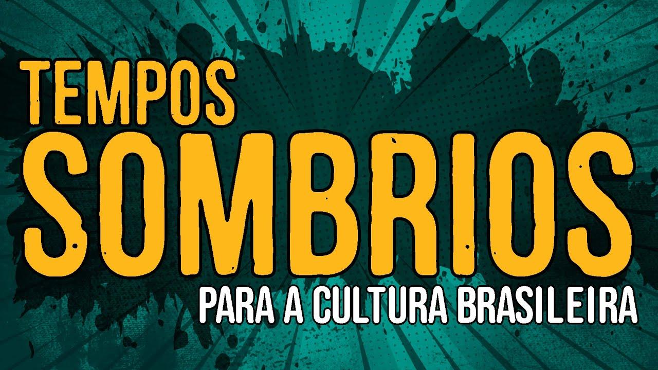 Tempos Sombrios para a Cultura Brasileira