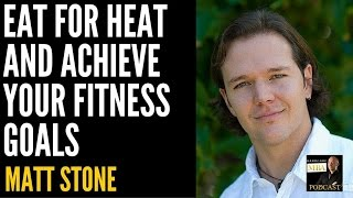 Eat for Heat and Achieve Your Fitness Goals, with Matt Stone