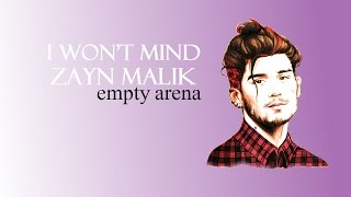 i won't mind :: zayn malik [low pitched - empty arena edit]