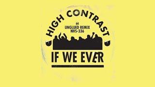 High Contrast   If We Ever (Unglued Remix)