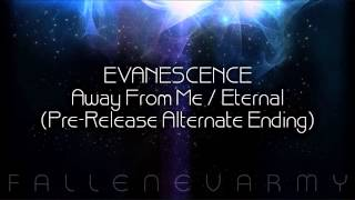 Evanescence - Away From Me / Eternal (Pre-Release Alternate Ending)
