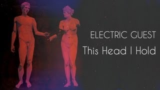 Electric Guest   This Head I Hold