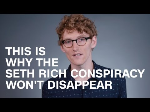 This is why the Seth Rich conspiracy won't disappear