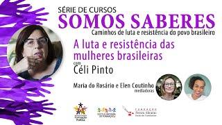 A luta e resistência das mulheres brasileiras | Caminhos de luta e resistência