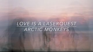 Arctic Monkeys // Love is a Laserquest (Lyrics)