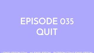 Episode 035 - quit