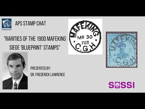 "APS Stamp Chat: ""Rarities of the 1900 Mafeking Siege ""Blueprint"" Stamps""  by Dr. Frederick Lawrence"