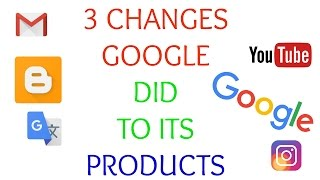 3 changes google did to its products!