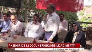 Akşehir'de 52 çocuk erkekliğe ilk adımı attı