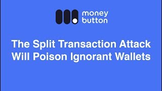 The Split Transaction Attack Will Poison Ignorant Wallets