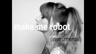 Make me robot (instrumental version with lyrics) - Tessa Violet.