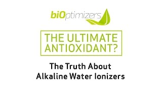 The Ultimate AntiOxidant? The truth about alkaline water ionizers