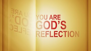 You Are God\'s Reflection