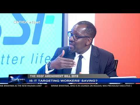 ON THE SPOT: Is the NSSF Amendment Bill 2019 targeting workers' savings?
